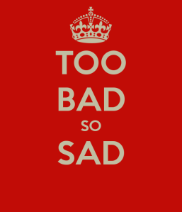 too-bad-so-sad
